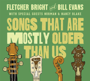 Fletcher Bright and Bill Evans with special guests Norman &Nancy Blake -- Songs That Are Mostly Older Than Us